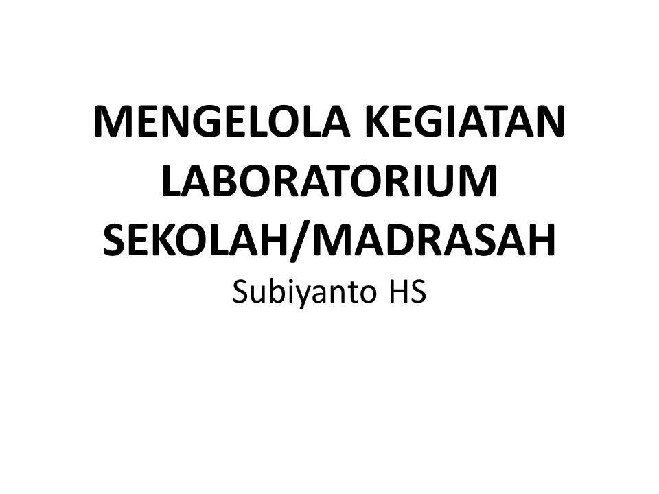 MENGELOLA KEGIATAN LABORATORIUM SEKOLAH/MADRASAH Subiyanto HS