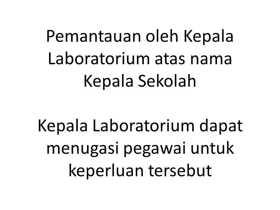 Pemantauan oleh Kepala Laboratorium atas nama Kepala Sekolah Kepala Laboratorium dapat menugasi pegawai untuk keperluan tersebut