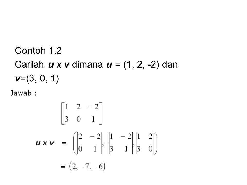 Contoh 1.2 Carilah u x v dimana u = (1, 2, -2) dan v=(3, 0, 1)