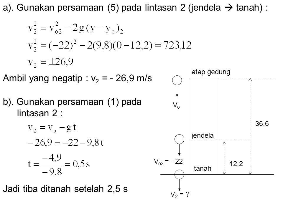 a). Gunakan persamaan (5) pada lintasan 2 (jendela  tanah) :