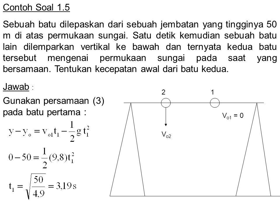 Gunakan persamaan (3) pada batu pertama :