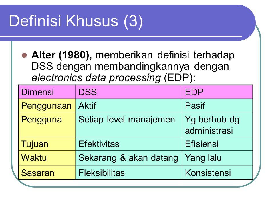 Definisi Khusus (3) Alter (1980), memberikan definisi terhadap DSS dengan membandingkannya dengan electronics data processing (EDP):