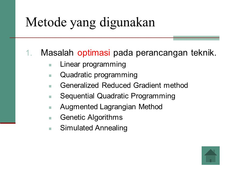 Metode yang digunakan Masalah optimasi pada perancangan teknik.