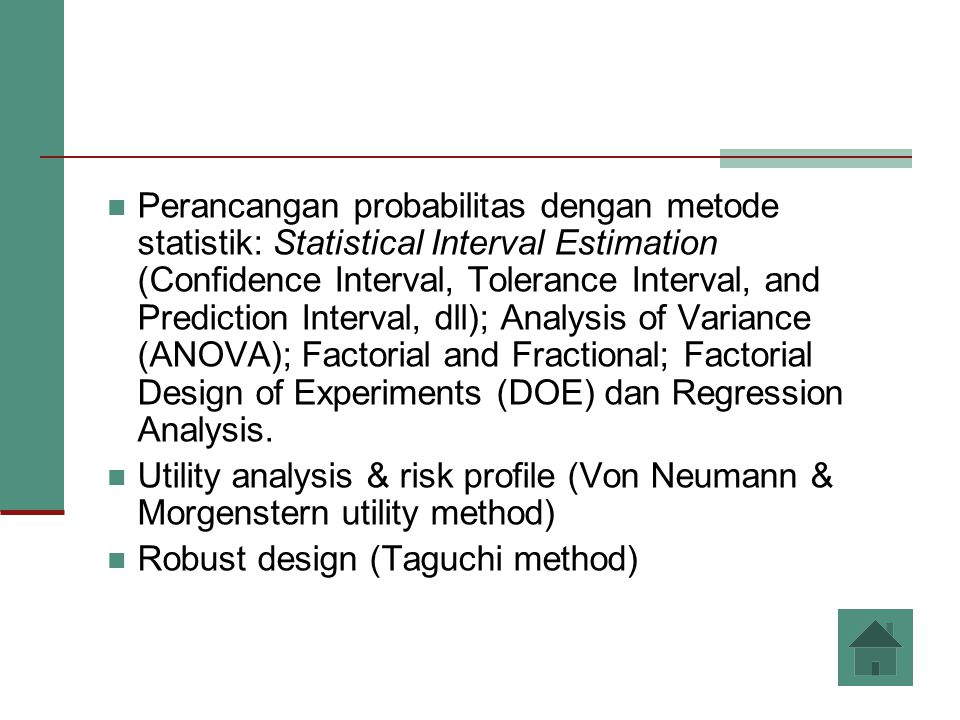 Perancangan probabilitas dengan metode statistik: Statistical Interval Estimation (Confidence Interval, Tolerance Interval, and Prediction Interval, dll); Analysis of Variance (ANOVA); Factorial and Fractional; Factorial Design of Experiments (DOE) dan Regression Analysis.