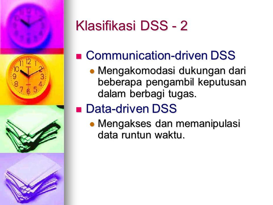 Klasifikasi DSS - 2 Communication-driven DSS Data-driven DSS