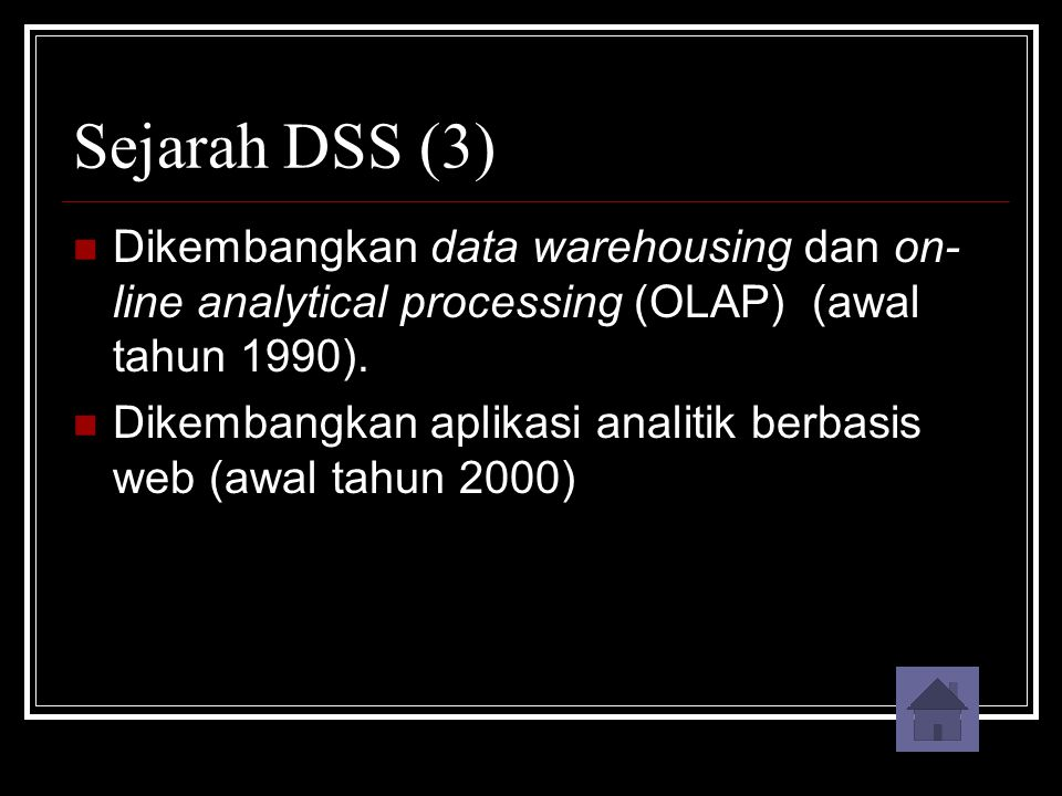 Sejarah DSS (3) Dikembangkan data warehousing dan on-line analytical processing (OLAP) (awal tahun 1990).