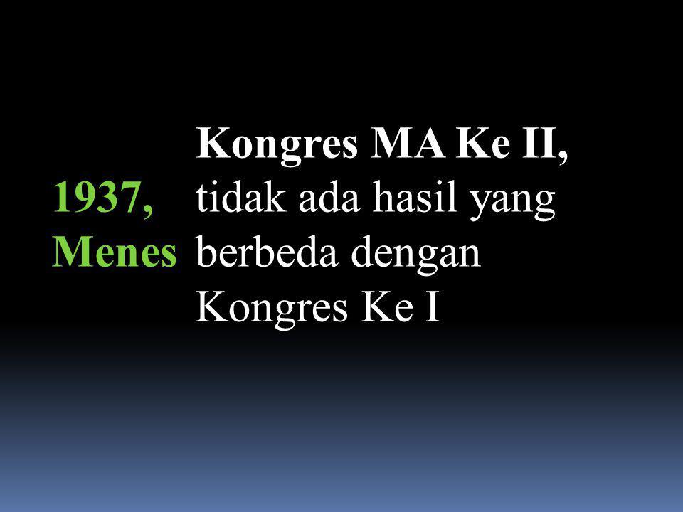 1937, Menes Kongres MA Ke II, tidak ada hasil yang berbeda dengan Kongres Ke I