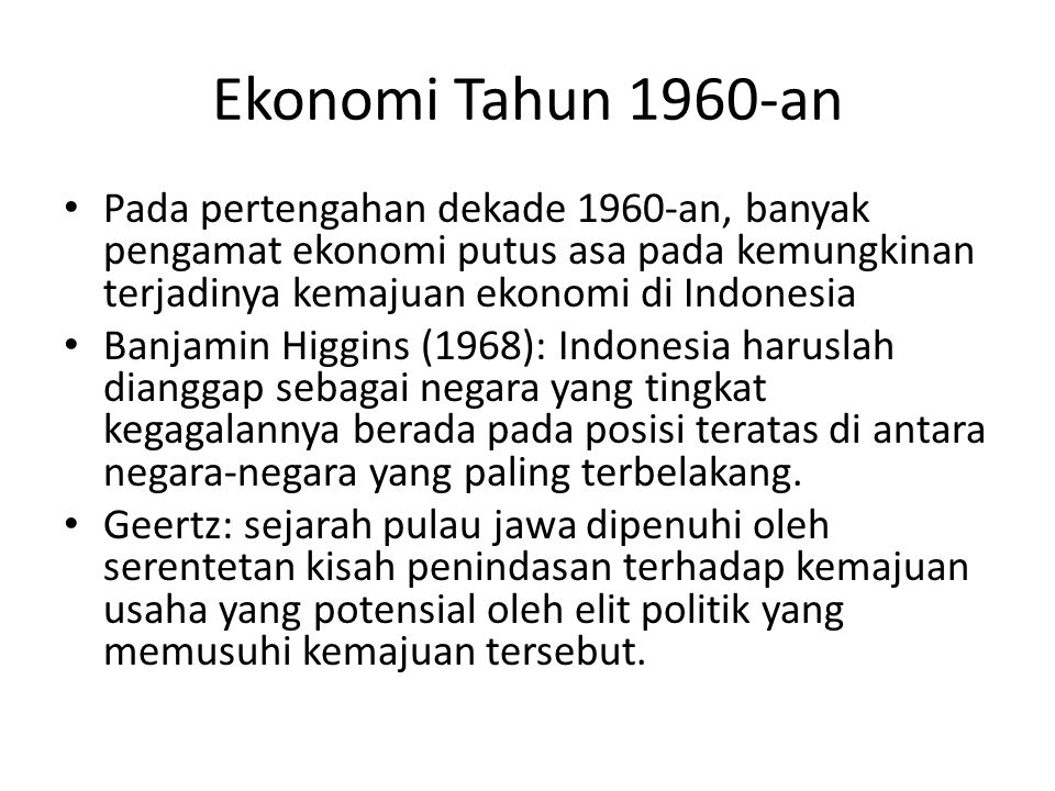 Ekonomi Tahun 1960-an Pada pertengahan dekade 1960-an, banyak pengamat ekonomi putus asa pada kemungkinan terjadinya kemajuan ekonomi di Indonesia.