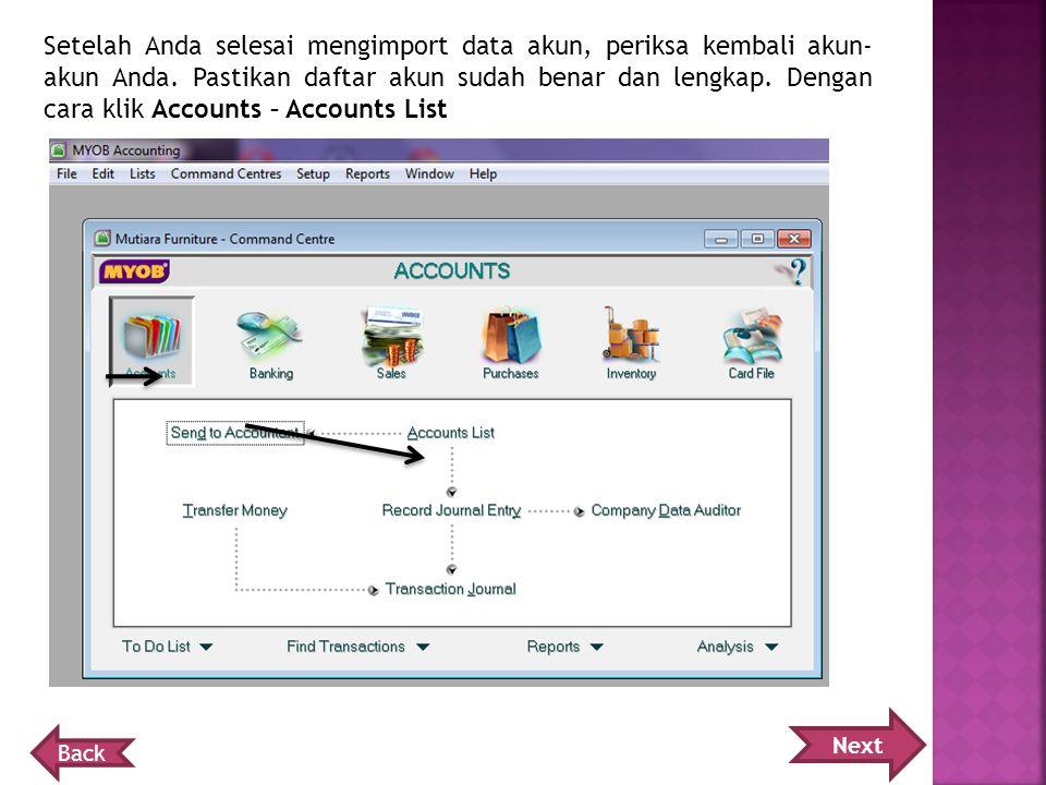 Setelah Anda selesai mengimport data akun, periksa kembali akun-akun Anda. Pastikan daftar akun sudah benar dan lengkap. Dengan cara klik Accounts – Accounts List
