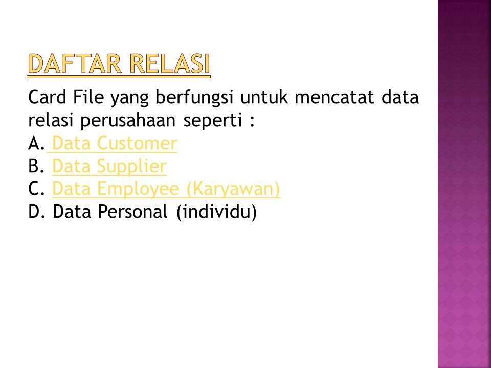 Daftar relasi Card File yang berfungsi untuk mencatat data relasi perusahaan seperti : Data Customer.
