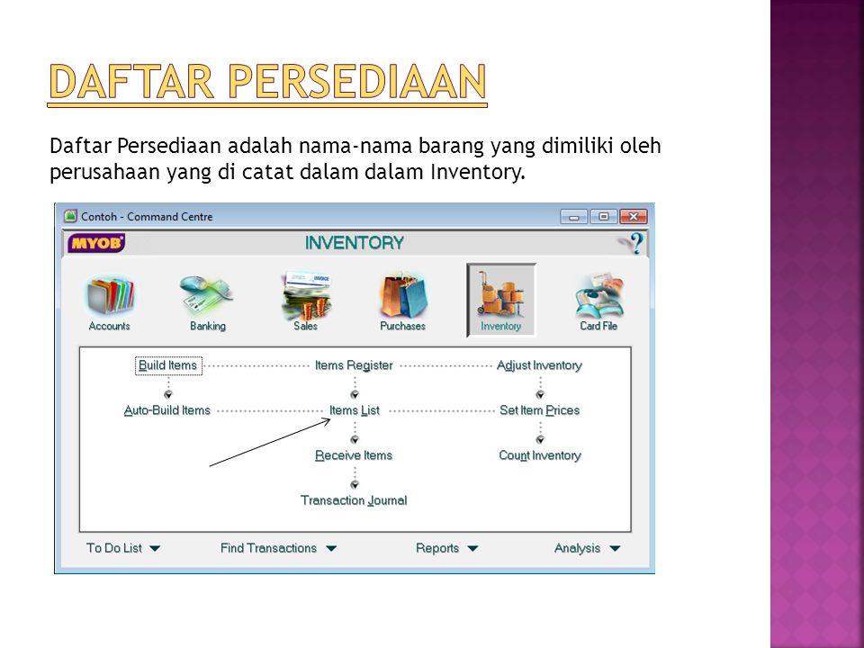 Daftar persediaan Daftar Persediaan adalah nama-nama barang yang dimiliki oleh perusahaan yang di catat dalam dalam Inventory.
