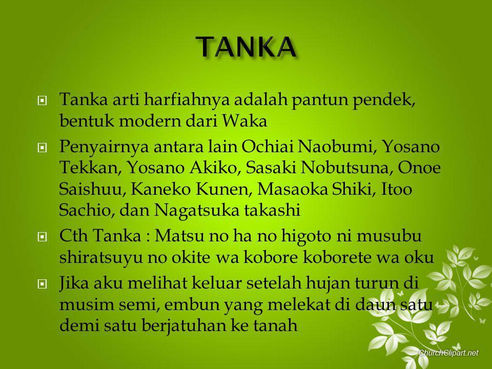 TANKA Tanka arti harfiahnya adalah pantun pendek, bentuk modern dari Waka.