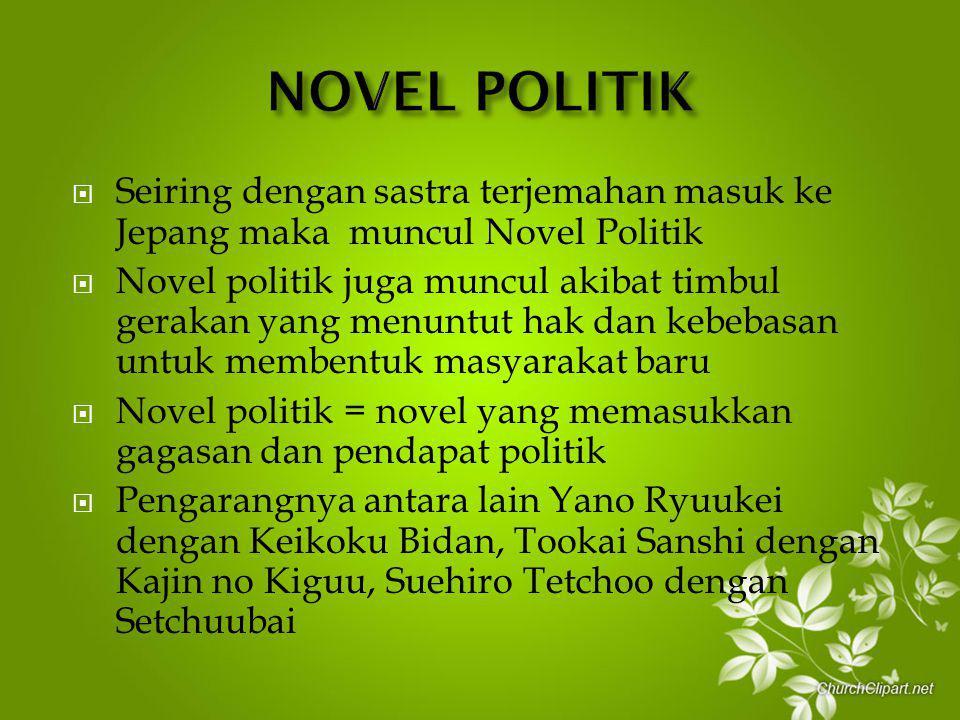 NOVEL POLITIK Seiring dengan sastra terjemahan masuk ke Jepang maka muncul Novel Politik.