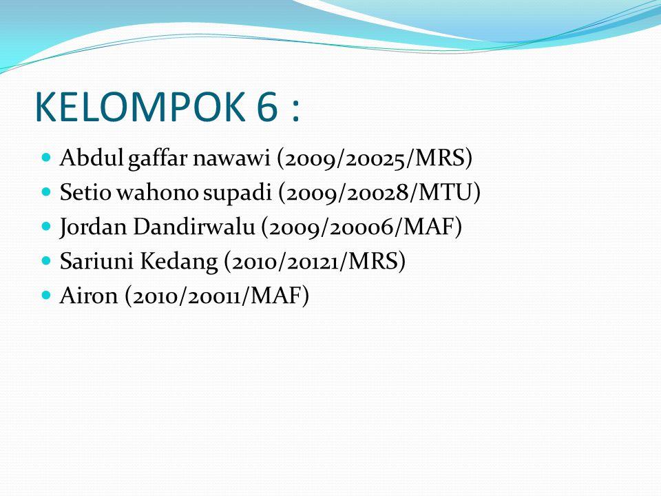 KELOMPOK 6 : Abdul gaffar nawawi (2009/20025/MRS)