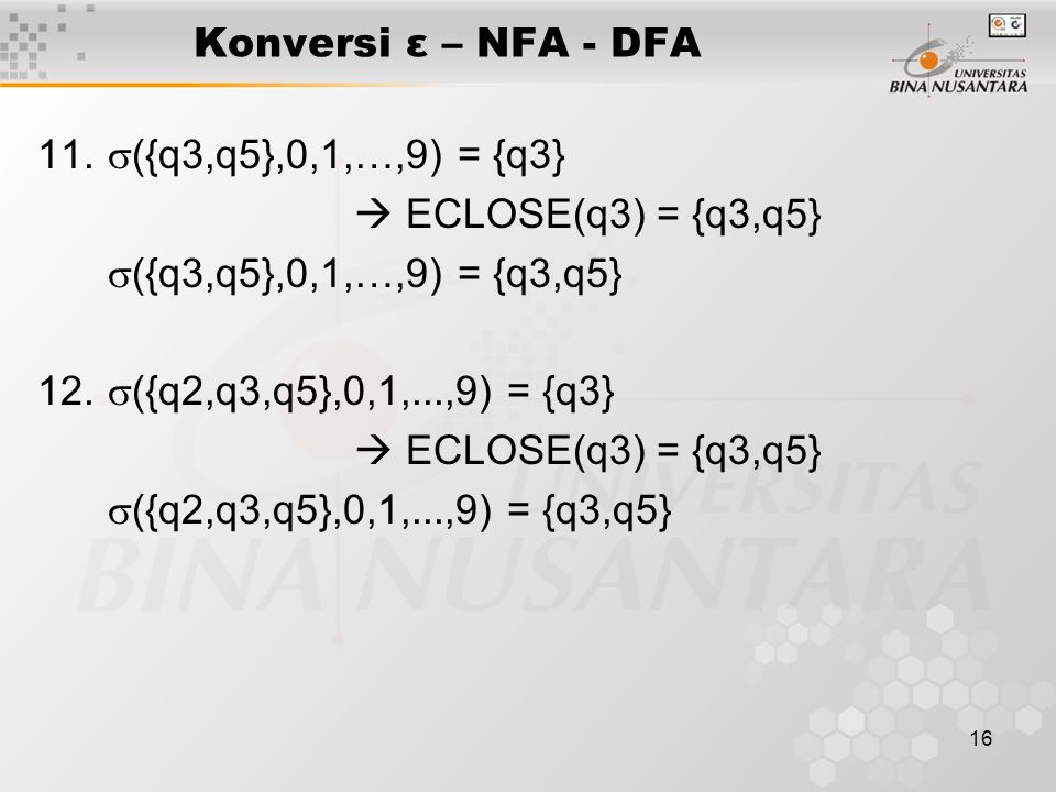 Konversi ε – NFA - DFA 11. ({q3,q5},0,1,…,9) = {q3}  ECLOSE(q3) = {q3,q5} ({q3,q5},0,1,…,9) = {q3,q5}