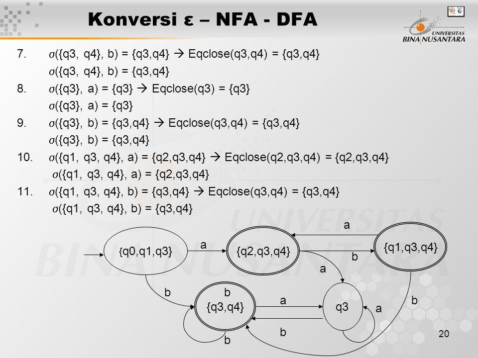 Konversi ε – NFA - DFA 7. ({q3, q4}, b) = {q3,q4}  Eqclose(q3,q4) = {q3,q4} ({q3, q4}, b) = {q3,q4}