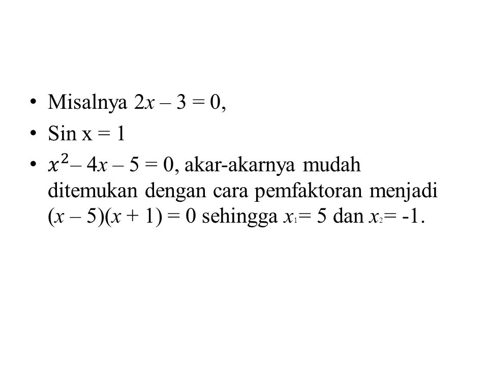 Misalnya 2x – 3 = 0, Sin x = 1.