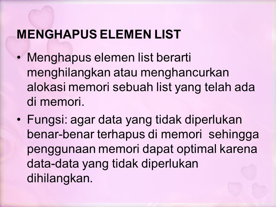 MENGHAPUS ELEMEN LIST Menghapus elemen list berarti menghilangkan atau menghancurkan alokasi memori sebuah list yang telah ada di memori.