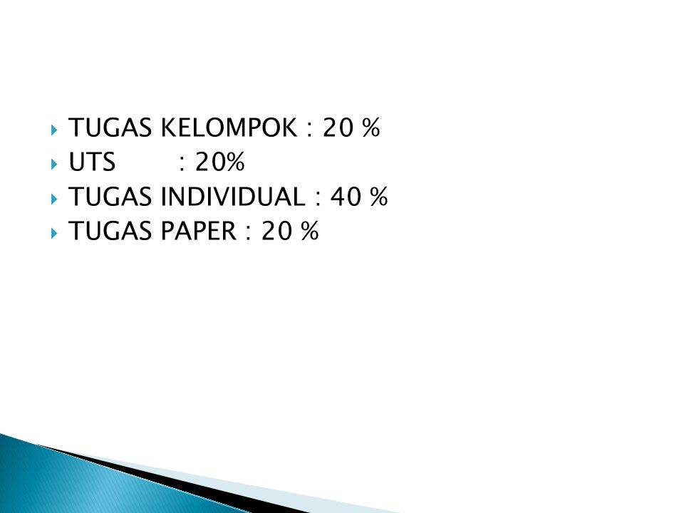 TUGAS KELOMPOK : 20 % UTS : 20% TUGAS INDIVIDUAL : 40 % TUGAS PAPER : 20 %