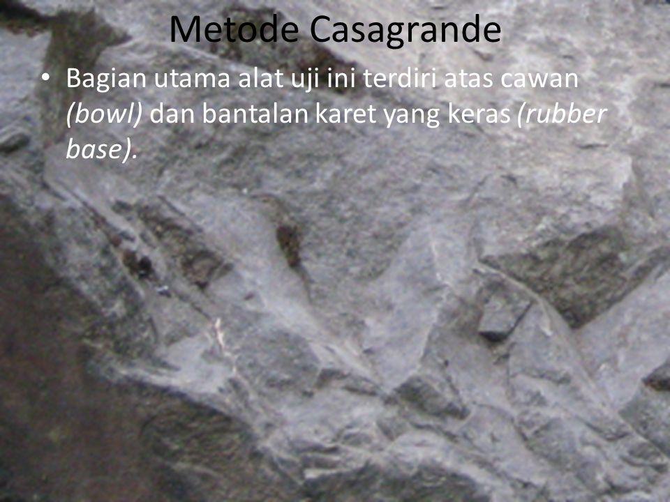 Metode Casagrande Bagian utama alat uji ini terdiri atas cawan (bowl) dan bantalan karet yang keras (rubber base).