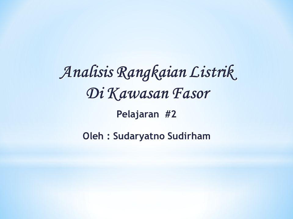 Analisis Rangkaian Listrik Oleh : Sudaryatno Sudirham
