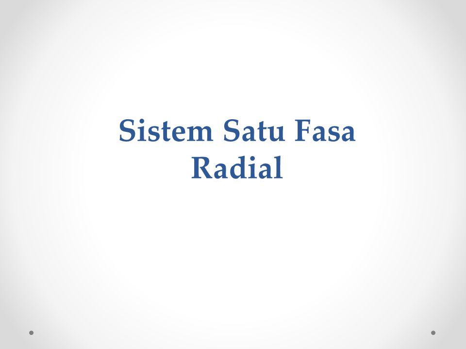 Sistem Satu Fasa Radial