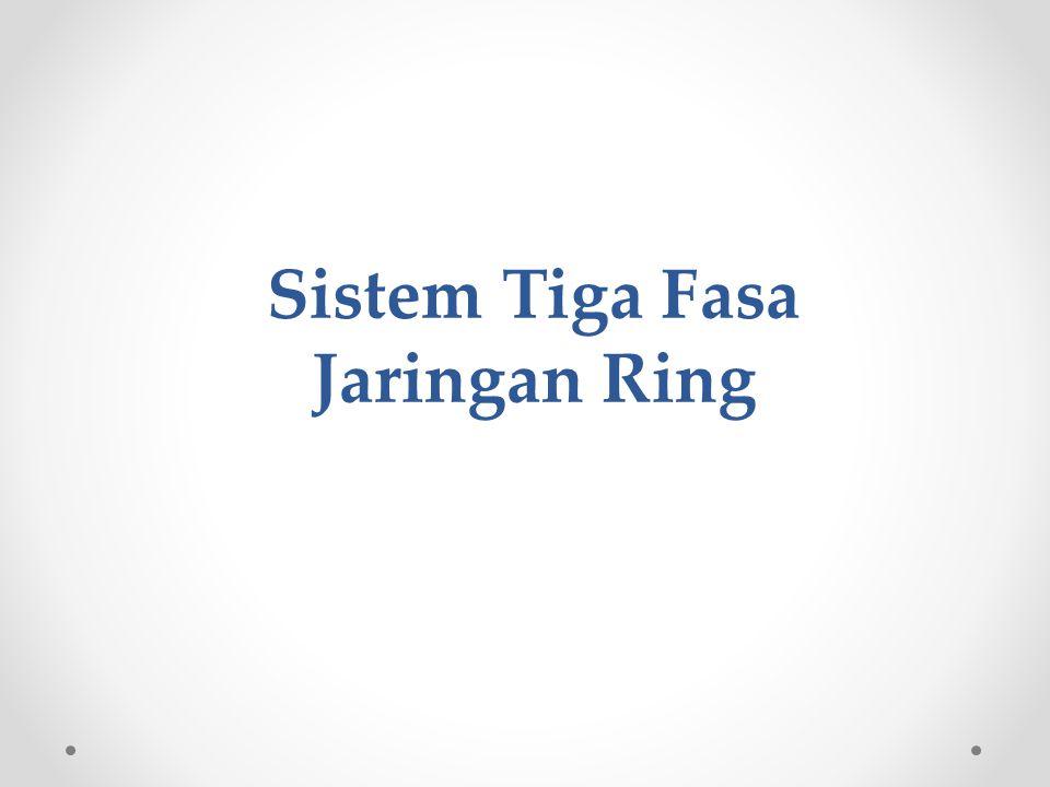 Sistem Tiga Fasa Jaringan Ring