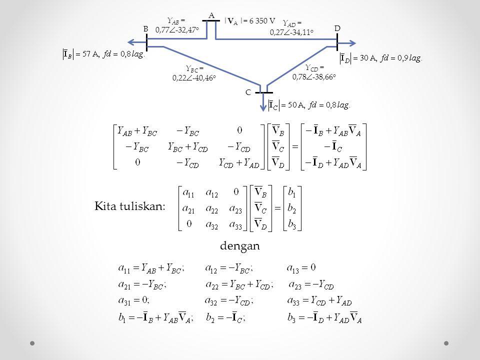 Kita tuliskan: dengan |VA |= 6 350 V A B C D YAB = 0,77-32,47o YAD =