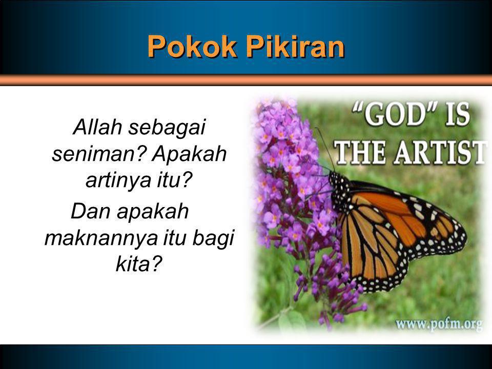 Pokok Pikiran Allah sebagai seniman Apakah artinya itu Dan apakah maknannya itu bagi kita