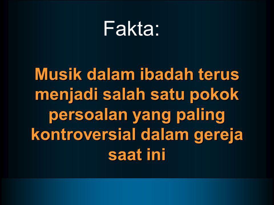 Fakta: Musik dalam ibadah terus menjadi salah satu pokok persoalan yang paling kontroversial dalam gereja saat ini.