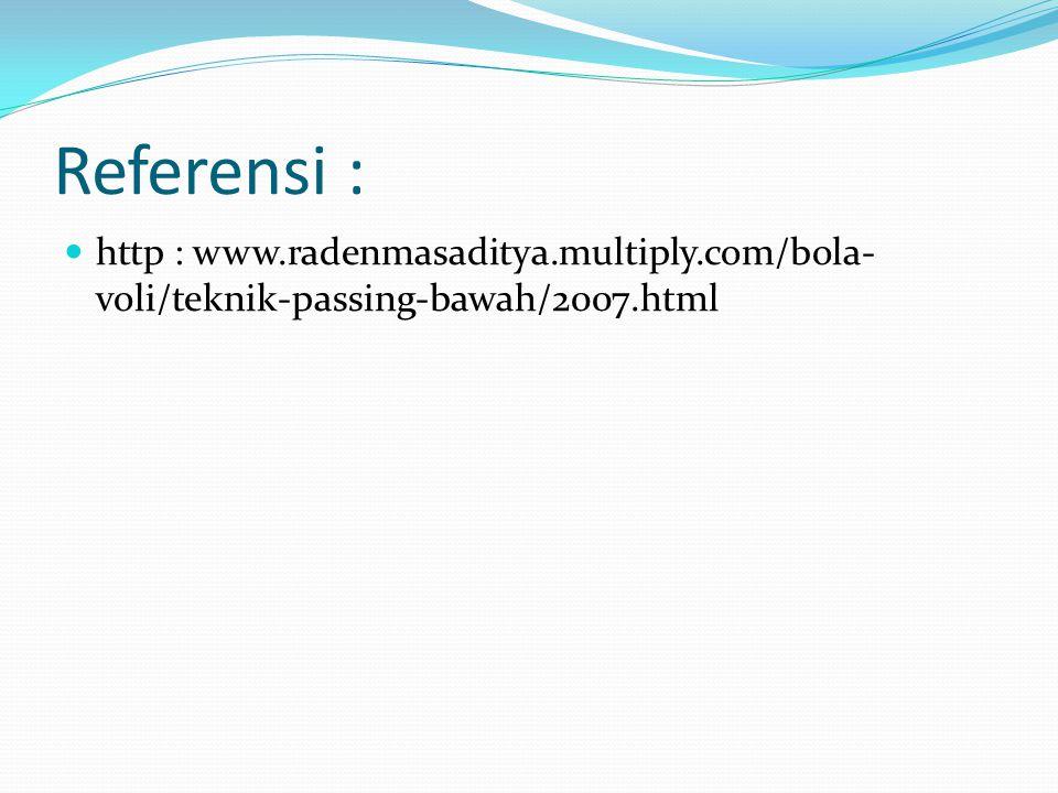 Referensi : http : www.radenmasaditya.multiply.com/bola-voli/teknik-passing-bawah/2007.html