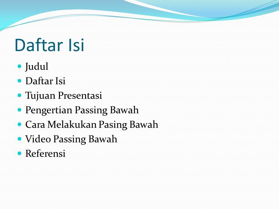 Daftar Isi Judul Daftar Isi Tujuan Presentasi Pengertian Passing Bawah
