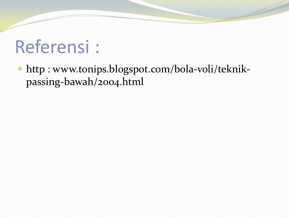 Referensi : http : www.tonips.blogspot.com/bola-voli/teknik-passing-bawah/2004.html