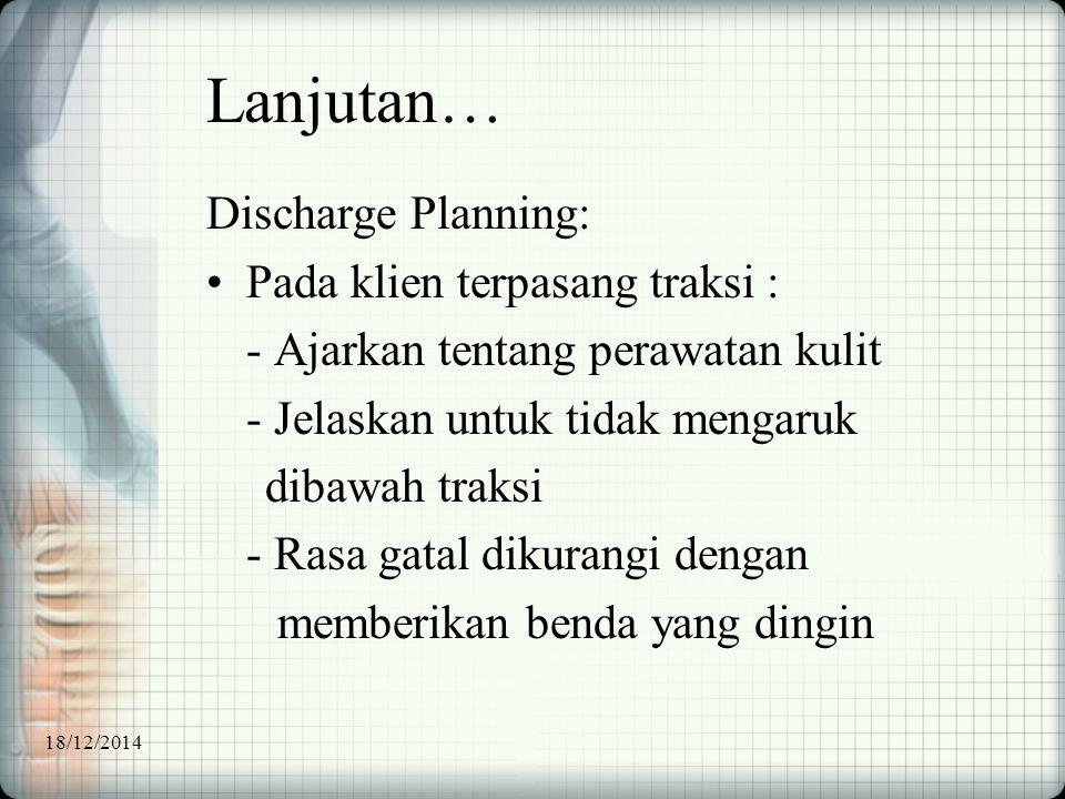 Lanjutan… Discharge Planning: Pada klien terpasang traksi :
