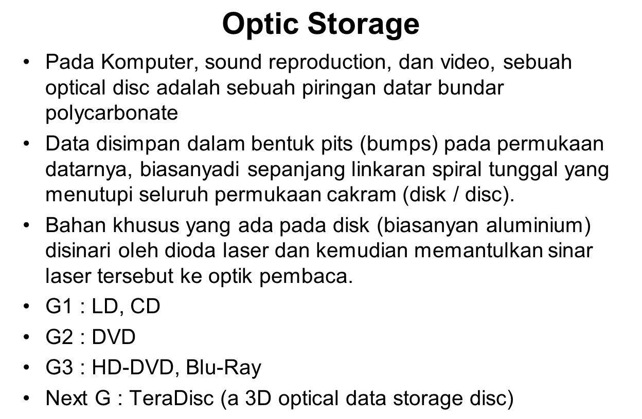 Optic Storage Pada Komputer, sound reproduction, dan video, sebuah optical disc adalah sebuah piringan datar bundar polycarbonate.