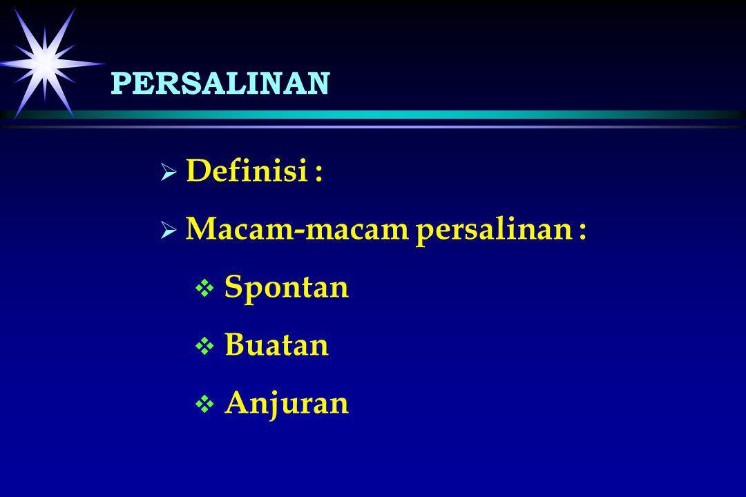 PERSALINAN Definisi : Macam-macam persalinan : Spontan Buatan Anjuran