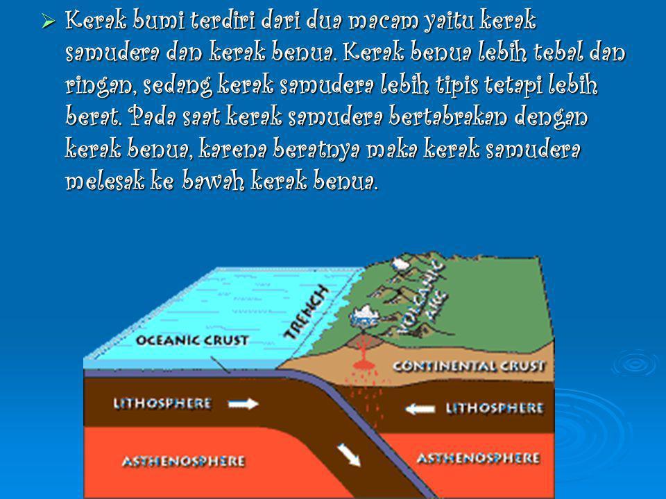 Kerak bumi terdiri dari dua macam yaitu kerak samudera dan kerak benua