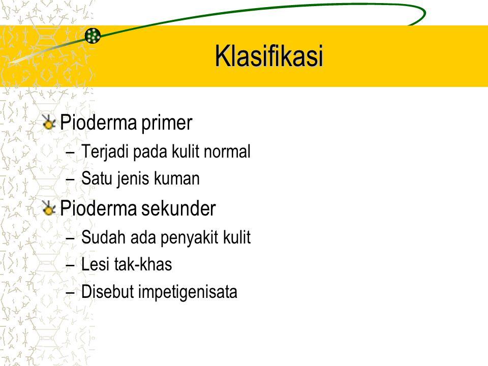 Klasifikasi Pioderma primer Pioderma sekunder