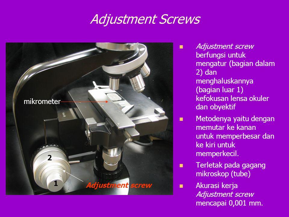 Adjustment Screws Adjustment screw berfungsi untuk mengatur (bagian dalam 2) dan menghaluskannya (bagian luar 1) kefokusan lensa okuler dan obyektif.