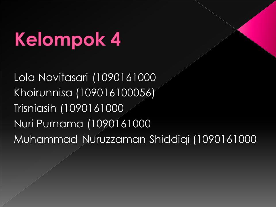 Kelompok 4 Lola Novitasari (1090161000 Khoirunnisa (109016100056)