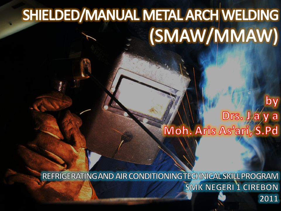 SHIELDED/MANUAL METAL ARCH WELDING (SMAW/MMAW)