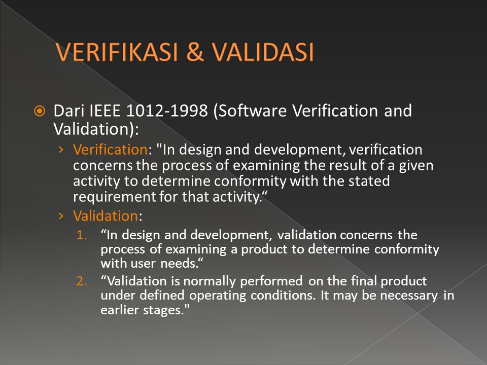 VERIFIKASI & VALIDASI Dari IEEE 1012-1998 (Software Verification and Validation):