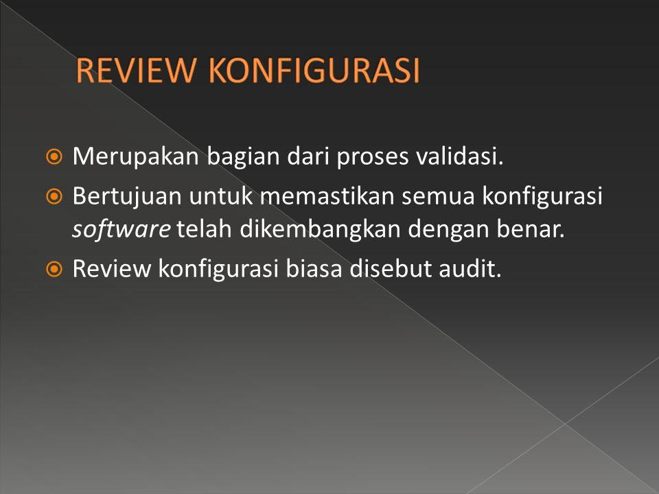 REVIEW KONFIGURASI Merupakan bagian dari proses validasi.