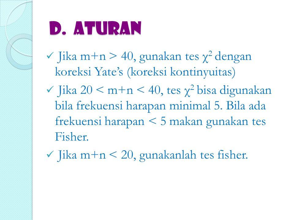D. ATURAN Jika m+n > 40, gunakan tes χ2 dengan koreksi Yate's (koreksi kontinyuitas)