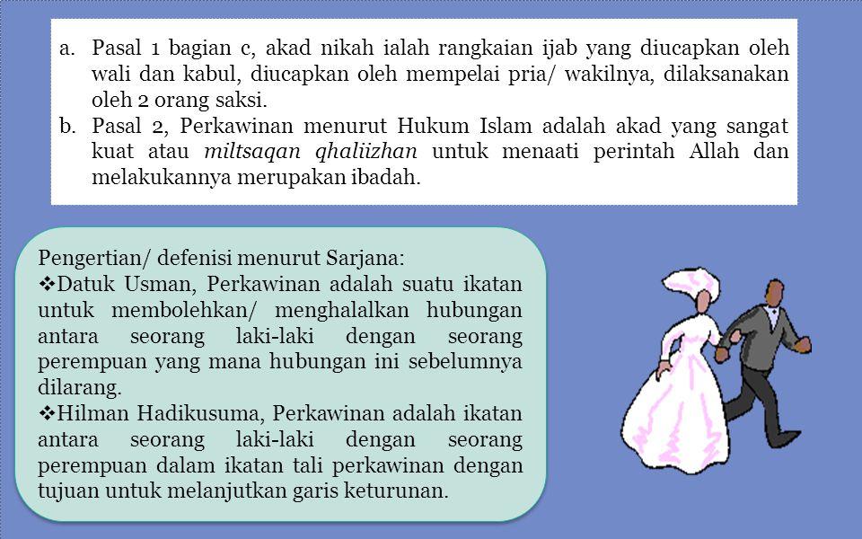 Pasal 1 bagian c, akad nikah ialah rangkaian ijab yang diucapkan oleh wali dan kabul, diucapkan oleh mempelai pria/ wakilnya, dilaksanakan oleh 2 orang saksi.