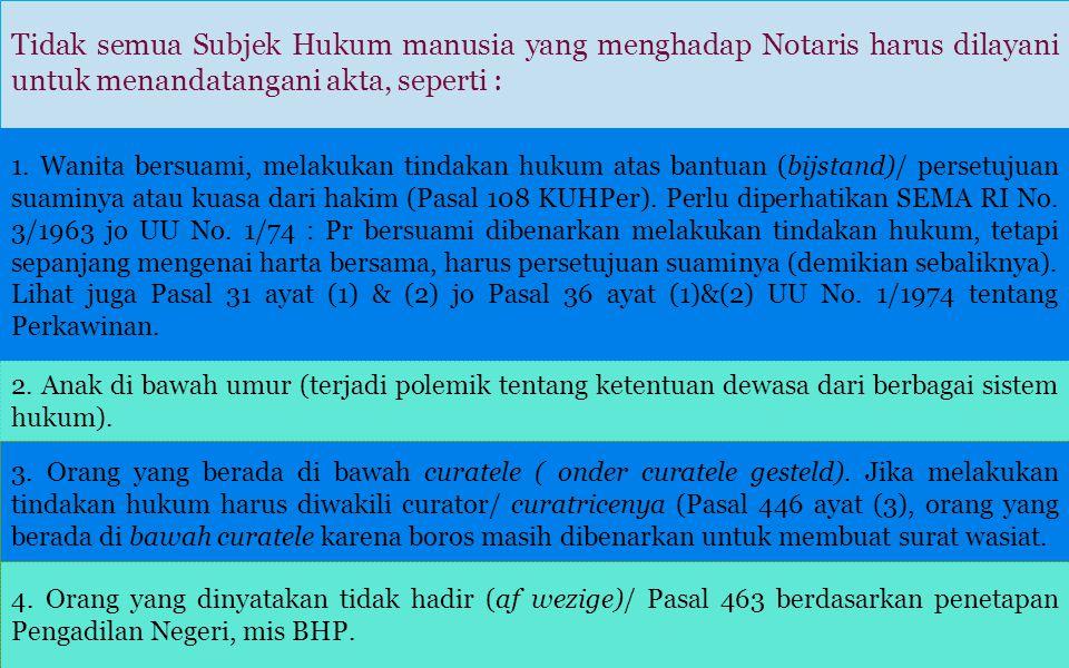 Tidak semua Subjek Hukum manusia yang menghadap Notaris harus dilayani untuk menandatangani akta, seperti :