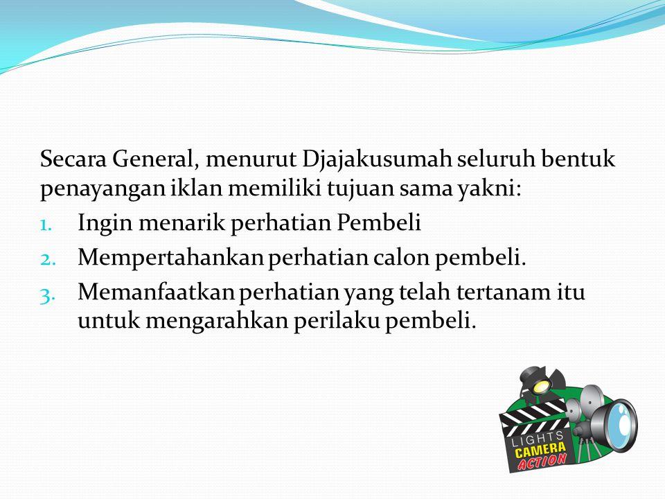Secara General, menurut Djajakusumah seluruh bentuk penayangan iklan memiliki tujuan sama yakni: