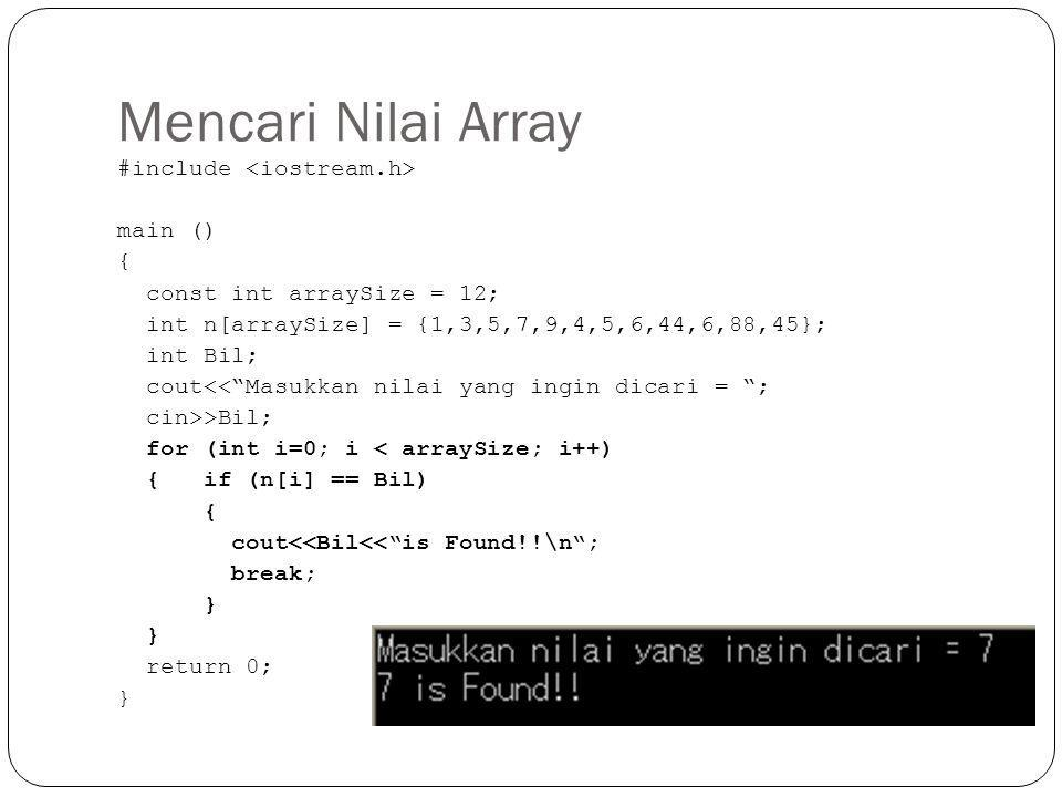 Mencari Nilai Array #include <iostream.h> main () {