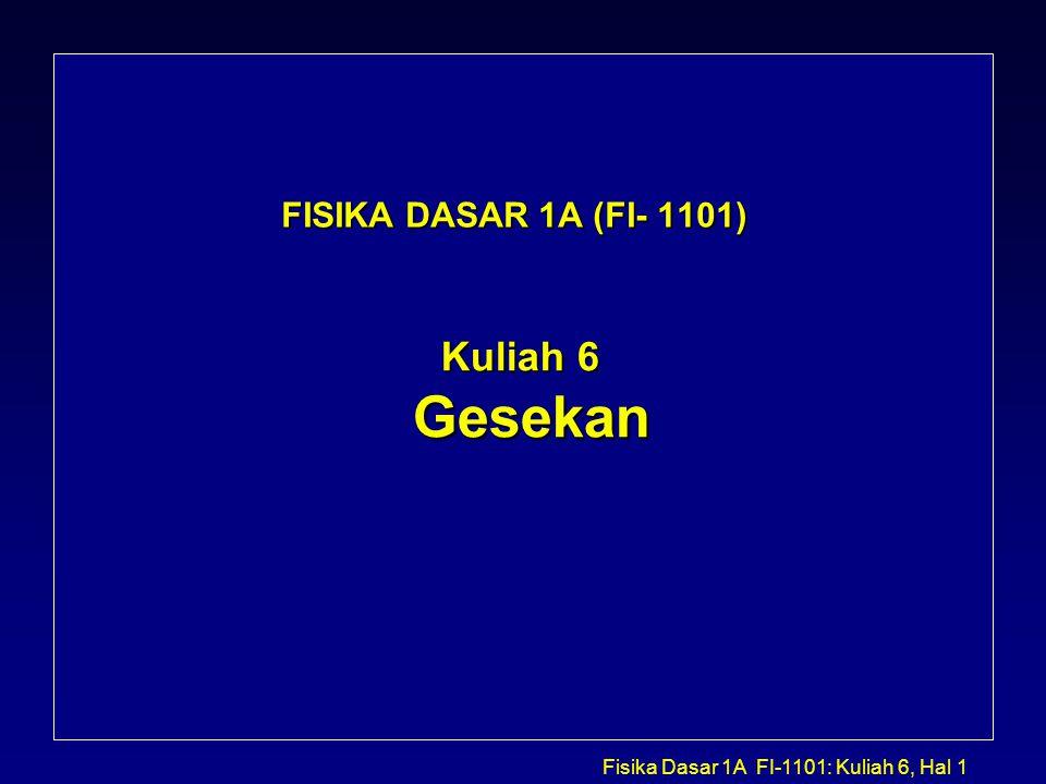 FISIKA DASAR 1A (FI- 1101) Kuliah 6 Gesekan