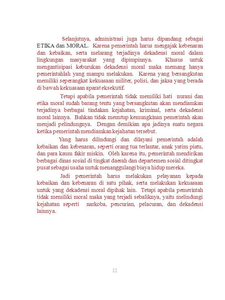 Selanjutnya, administrasi juga harus dipandang sebagai ETIKA dan MORAL